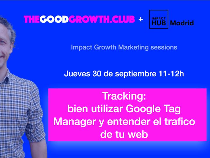 Tracking: utilizar bien Google tag manager y entender el tráfico de tu web